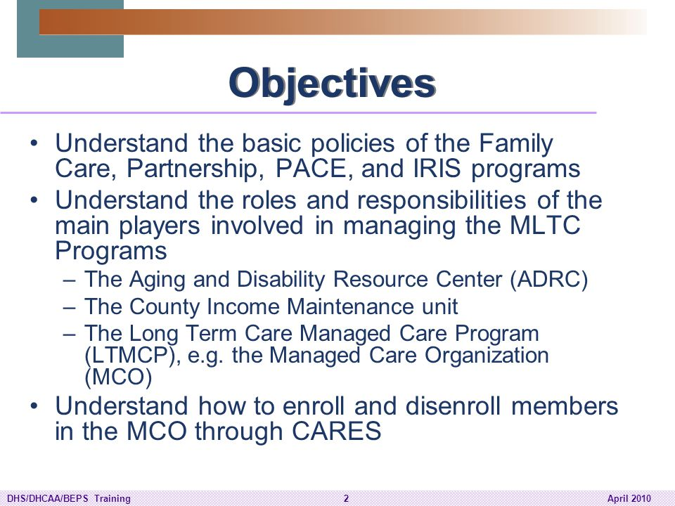 DHS/DHCAA/BEPS Training63April 2010 MLTC counties also provide IRIS as a choice for long term care support.