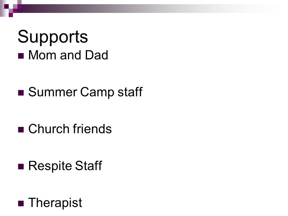 Supports Mom and Dad Summer Camp staff Church friends Respite Staff Therapist