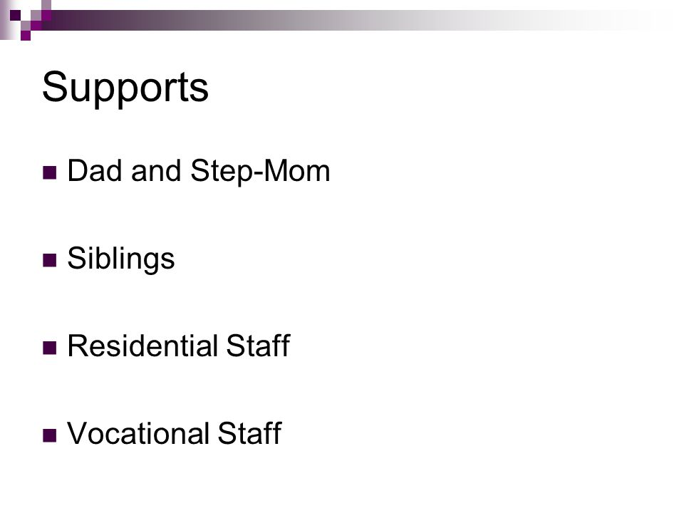 Supports Dad and Step-Mom Siblings Residential Staff Vocational Staff