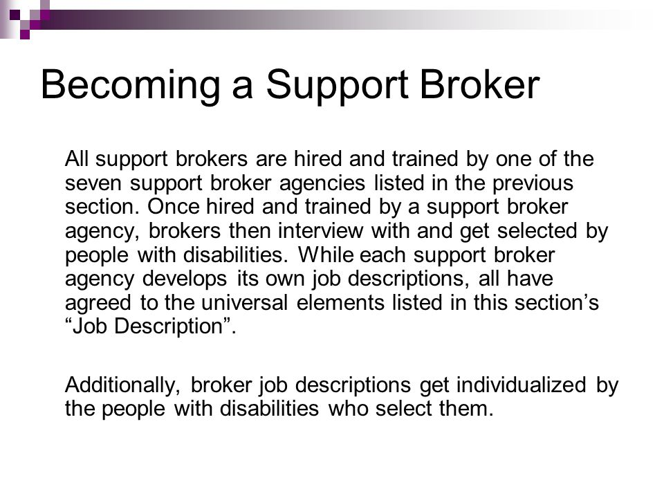 Becoming a Support Broker All support brokers are hired and trained by one of the seven support broker agencies listed in the previous section.