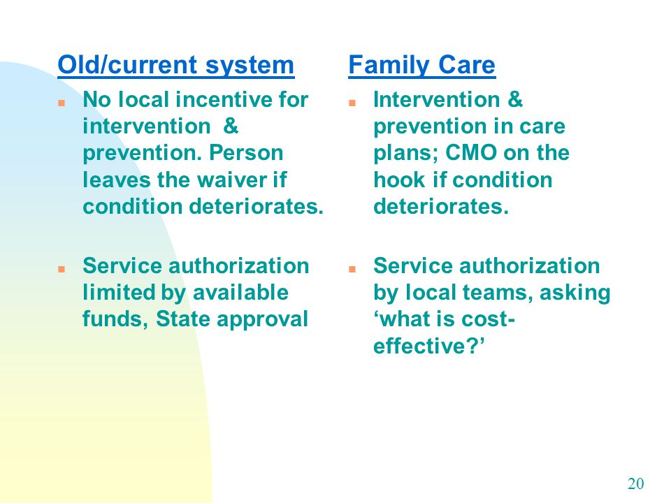 20 Old/current system n No local incentive for intervention & prevention.