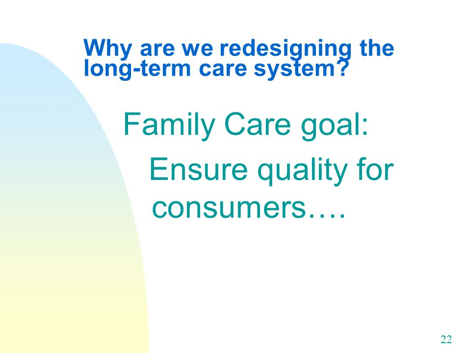 22 Why are we redesigning the long-term care system.