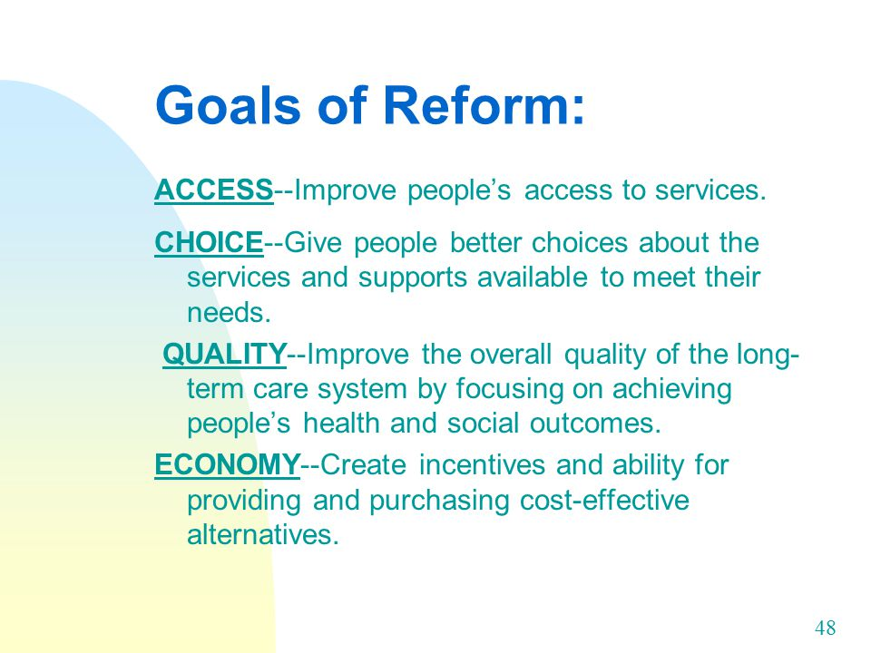 48 Goals of Reform: ACCESS--Improve people's access to services.