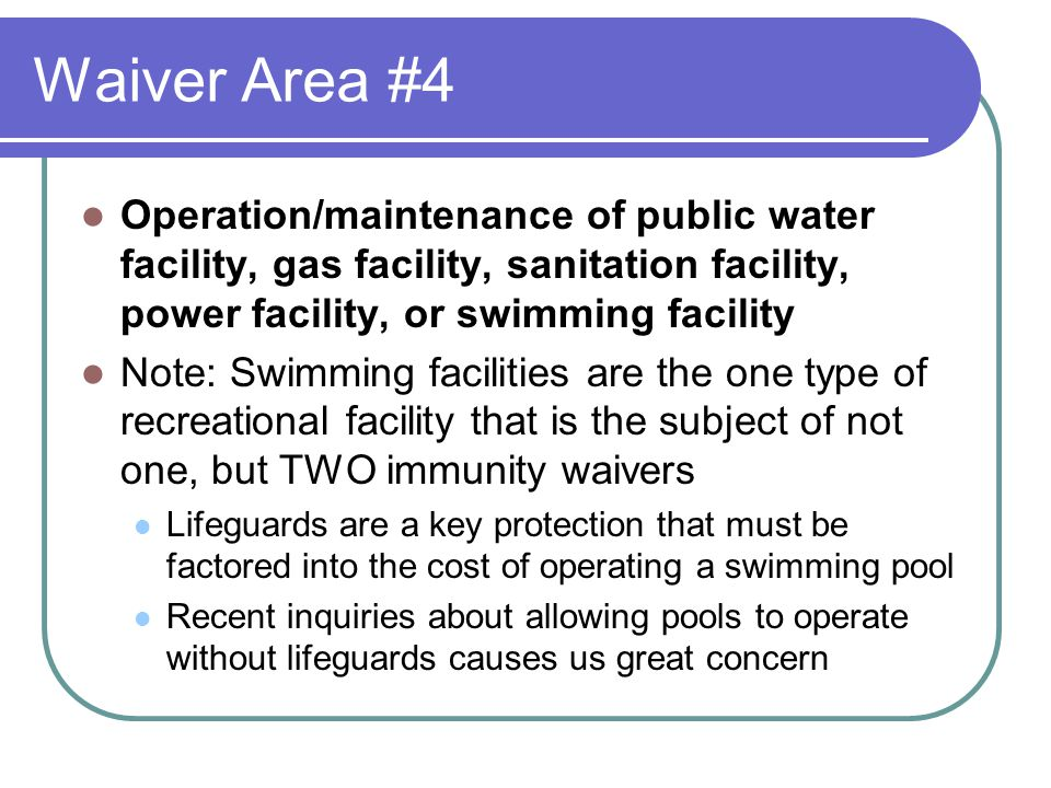 Waiver Area #4 Operation/maintenance of public water facility, gas facility, sanitation facility, power facility, or swimming facility Note: Swimming