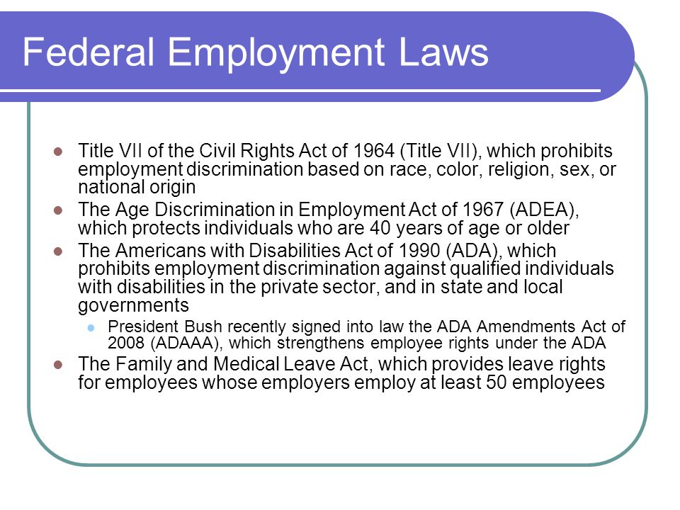 Federal Employment Laws Title VII of the Civil Rights Act of 1964 (Title VII), which prohibits employment discrimination based on race, color, religio