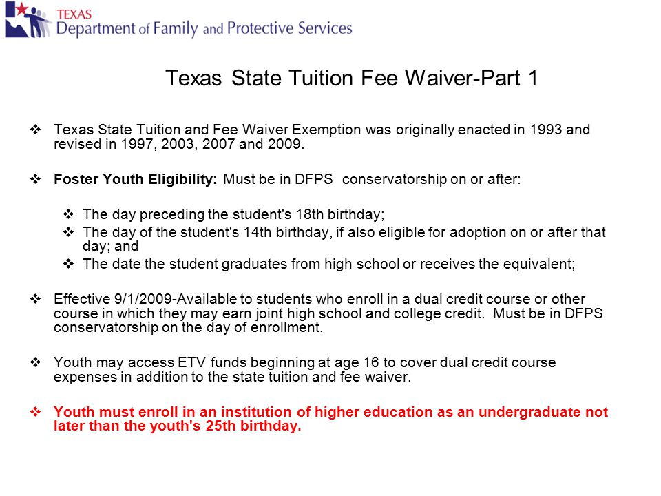 Texas State Tuition Fee Waiver-Part 1  Texas State Tuition and Fee Waiver Exemption was originally enacted in 1993 and revised in 1997, 2003, 2007 an