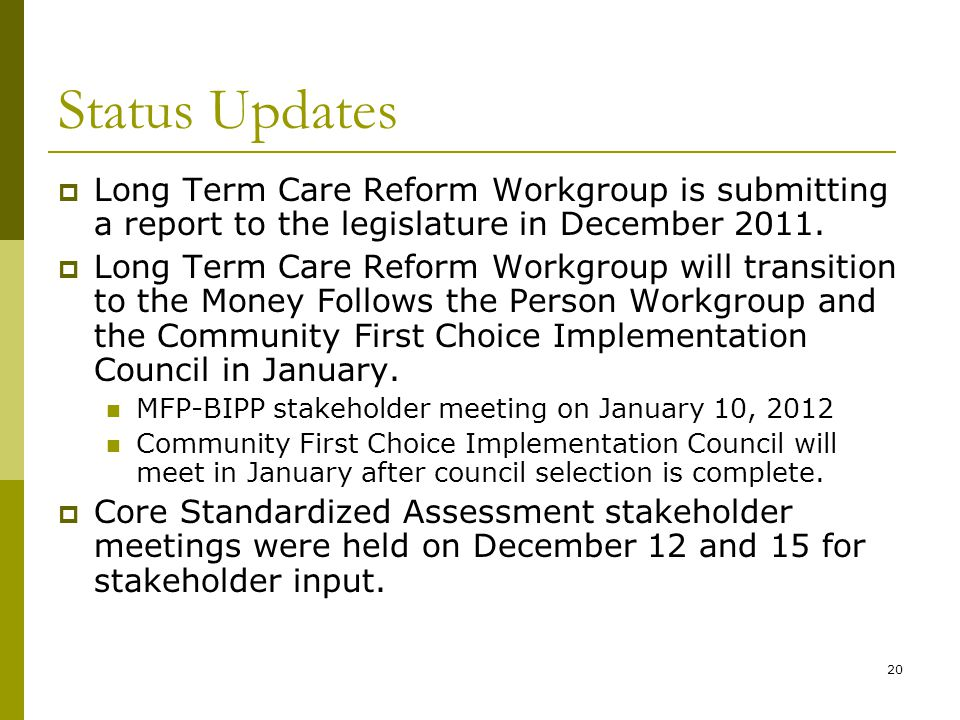 20 Status Updates  Long Term Care Reform Workgroup is submitting a report to the legislature in December 2011.
