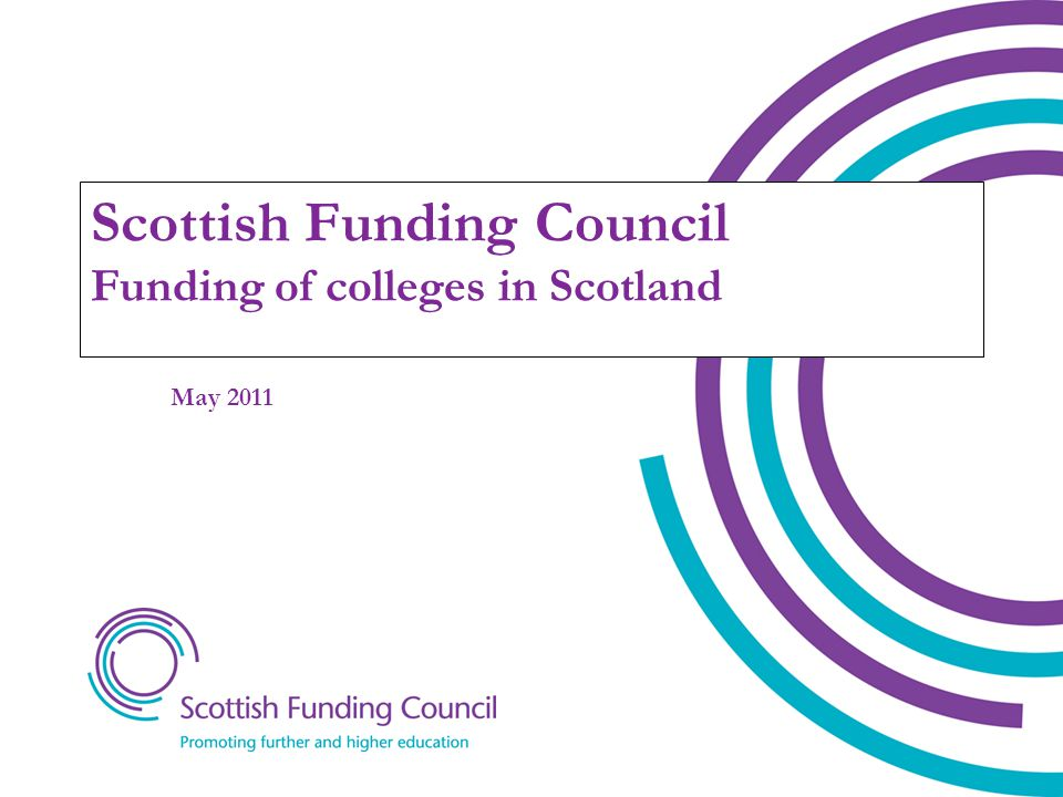 Scottish Funding Council Funding of colleges in Scotland May 2011
