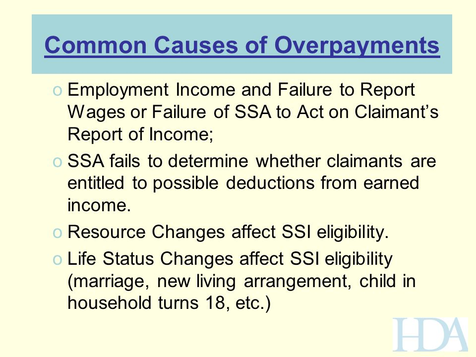 Common Causes of Overpayments oEmployment Income and Failure to Report Wages or Failure of SSA to Act on Claimant's Report of Income; oSSA fails to de