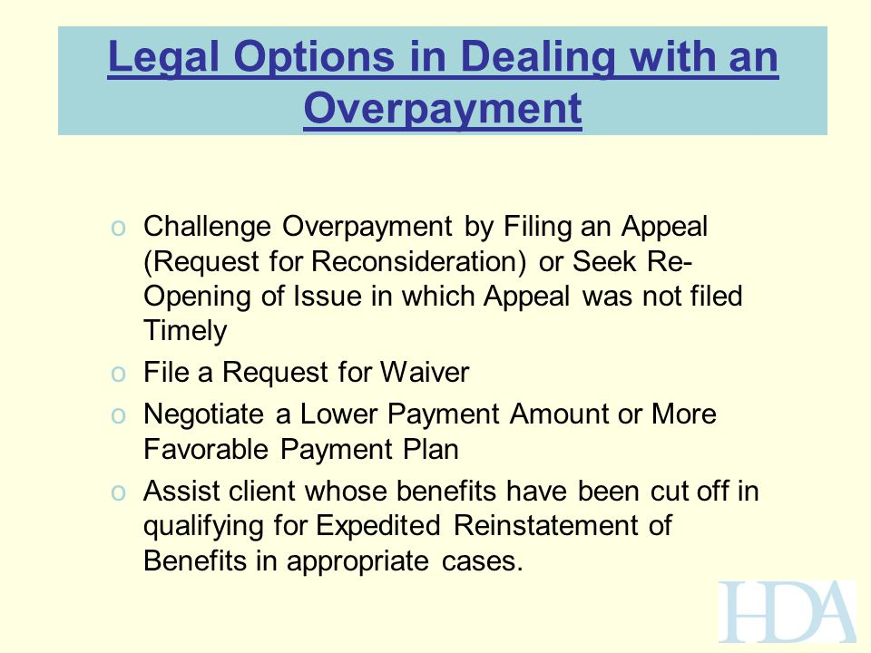 Legal Options in Dealing with an Overpayment oChallenge Overpayment by Filing an Appeal (Request for Reconsideration) or Seek Re- Opening of Issue in