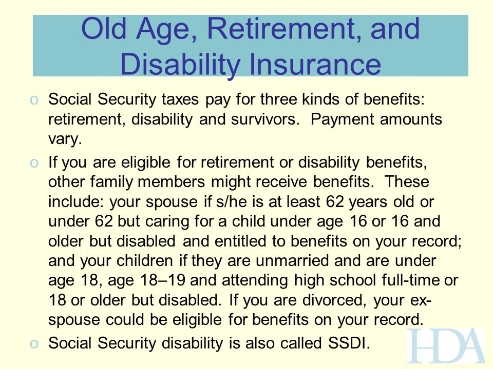 Old Age, Retirement, and Disability Insurance oSocial Security taxes pay for three kinds of benefits: retirement, disability and survivors. Payment am