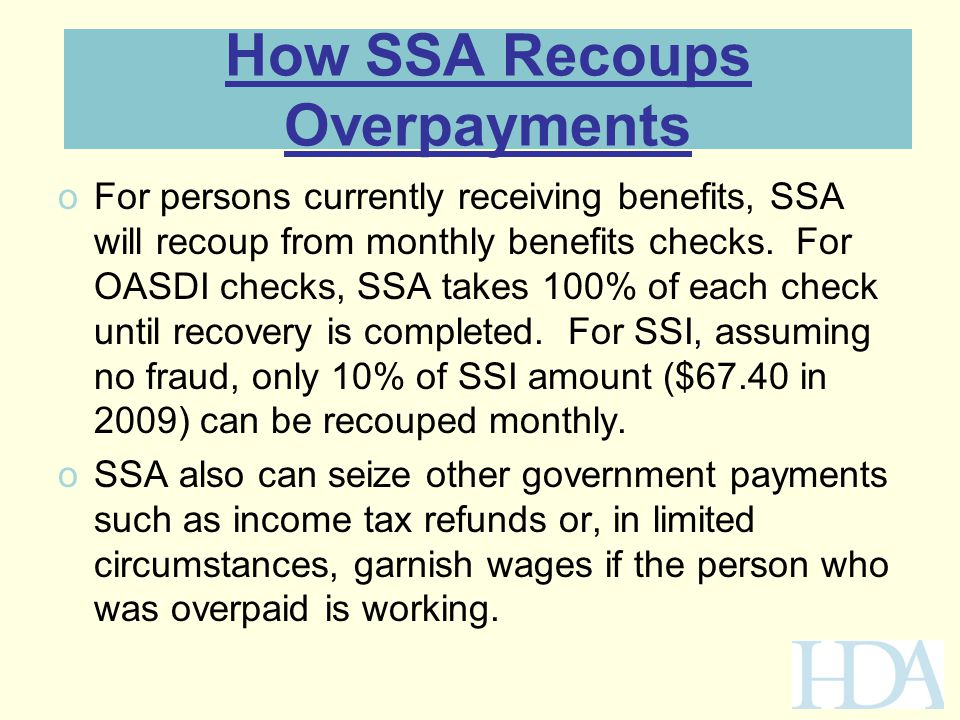How SSA Recoups Overpayments oFor persons currently receiving benefits, SSA will recoup from monthly benefits checks. For OASDI checks, SSA takes 100%