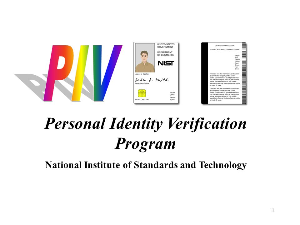 1 Personal Identity Verification Program National Institute of Standards and Technology