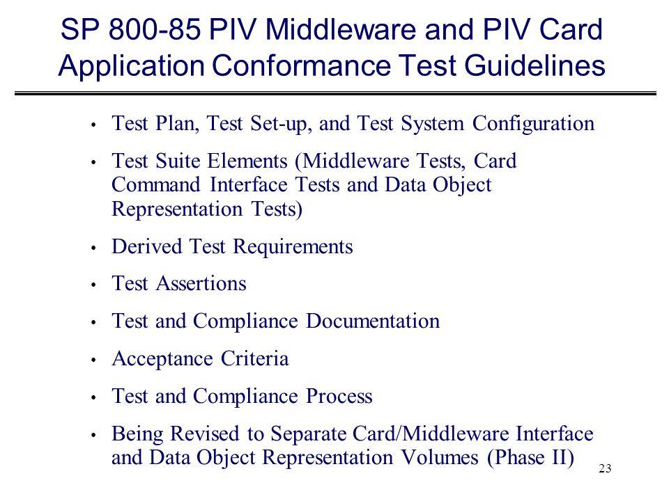 23 SP 800-85 PIV Middleware and PIV Card Application Conformance Test Guidelines Test Plan, Test Set-up, and Test System Configuration Test Suite Elem
