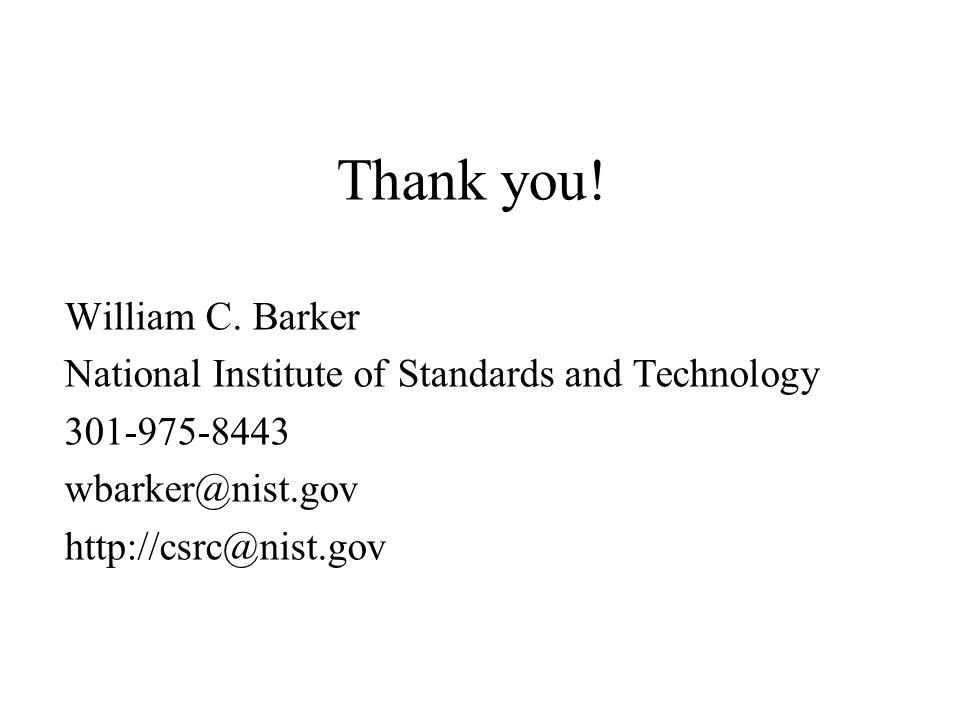 Thank you! William C. Barker National Institute of Standards and Technology 301-975-8443 wbarker@nist.gov http://csrc@nist.gov