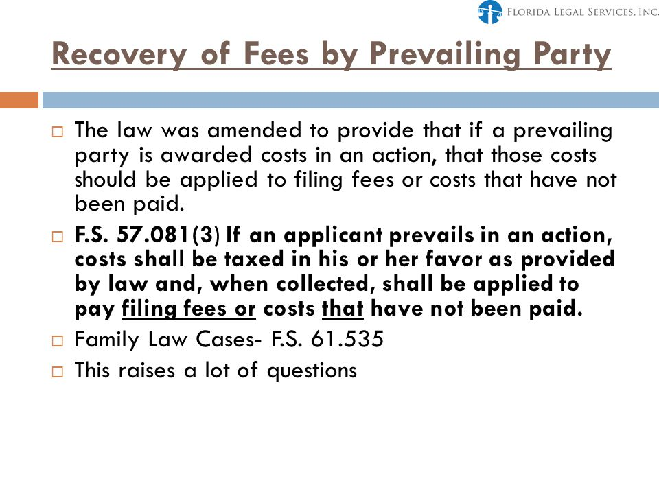 Recovery of Fees by Prevailing Party  The law was amended to provide that if a prevailing party is awarded costs in an action, that those costs should be applied to filing fees or costs that have not been paid.