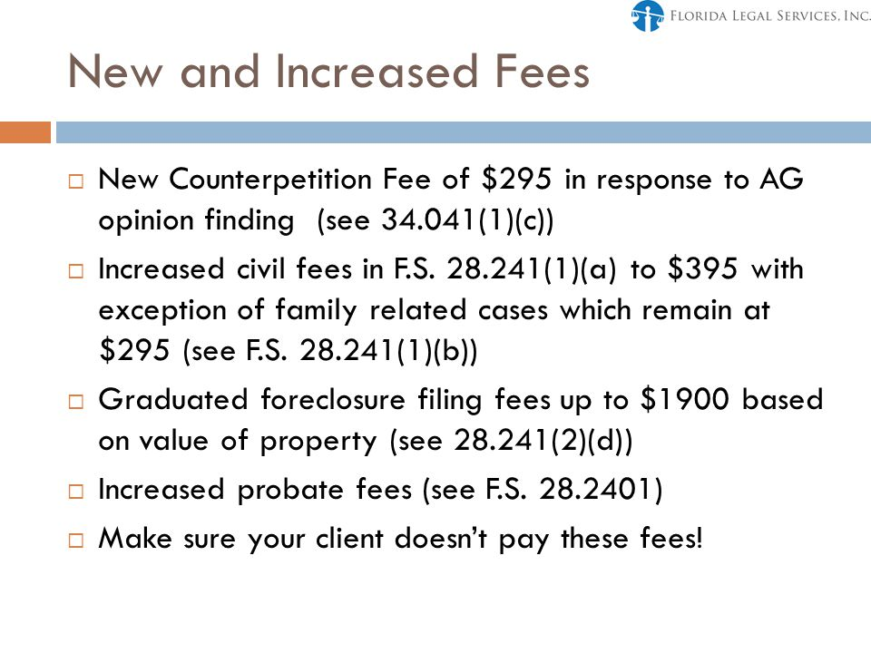 New and Increased Fees  New Counterpetition Fee of $295 in response to AG opinion finding (see 34.041(1)(c))  Increased civil fees in F.S.