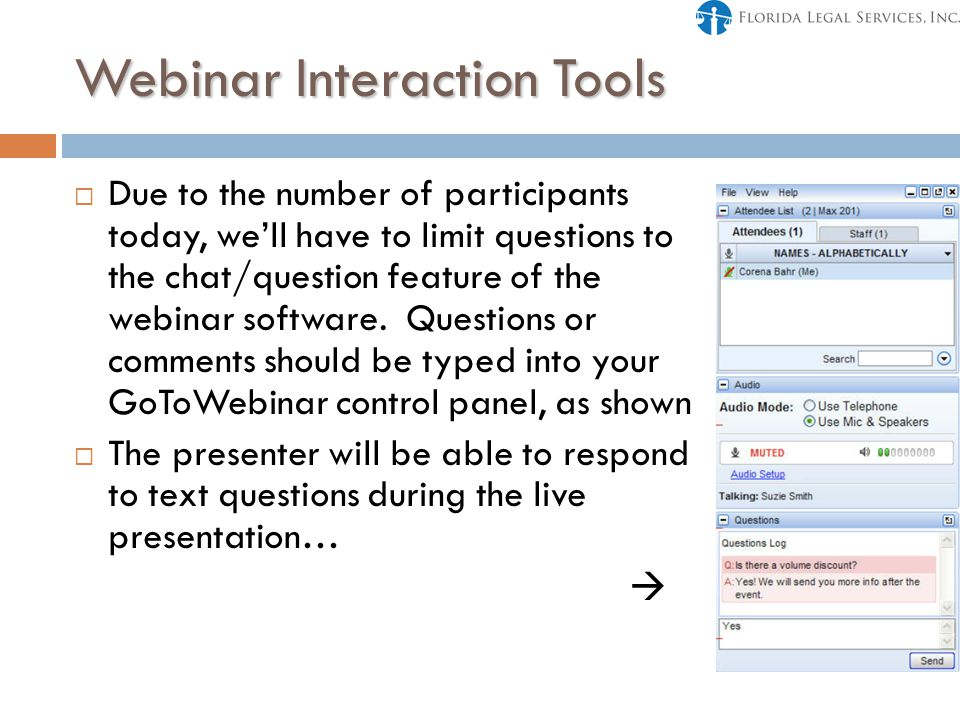 Webinar Interaction Tools  Due to the number of participants today, we'll have to limit questions to the chat/question feature of the webinar software.