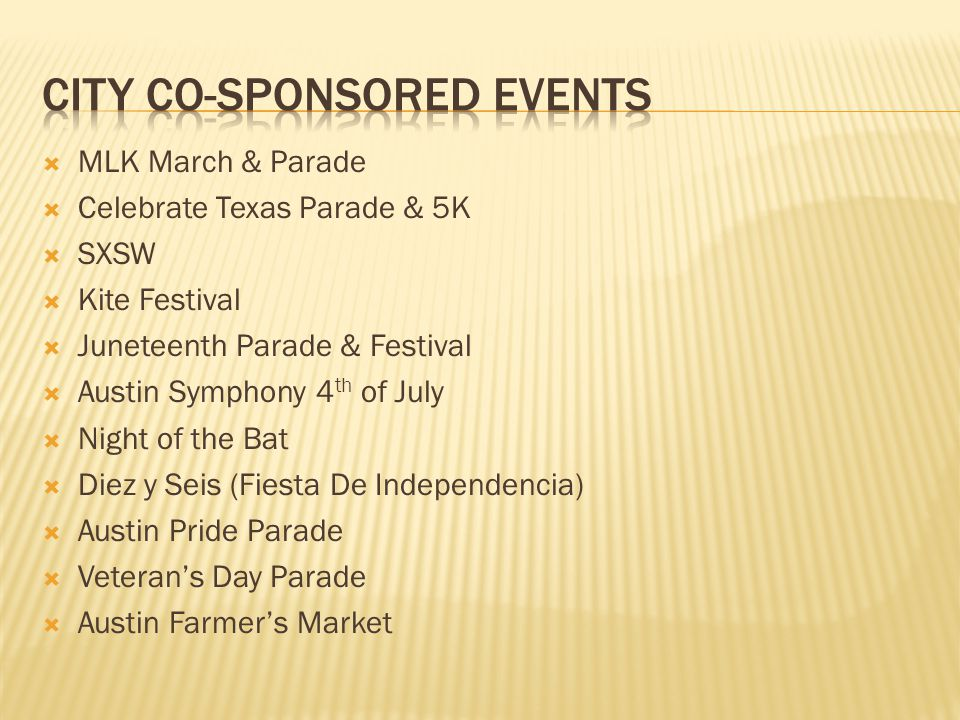  MLK March & Parade  Celebrate Texas Parade & 5K  SXSW  Kite Festival  Juneteenth Parade & Festival  Austin Symphony 4 th of July  Night of the