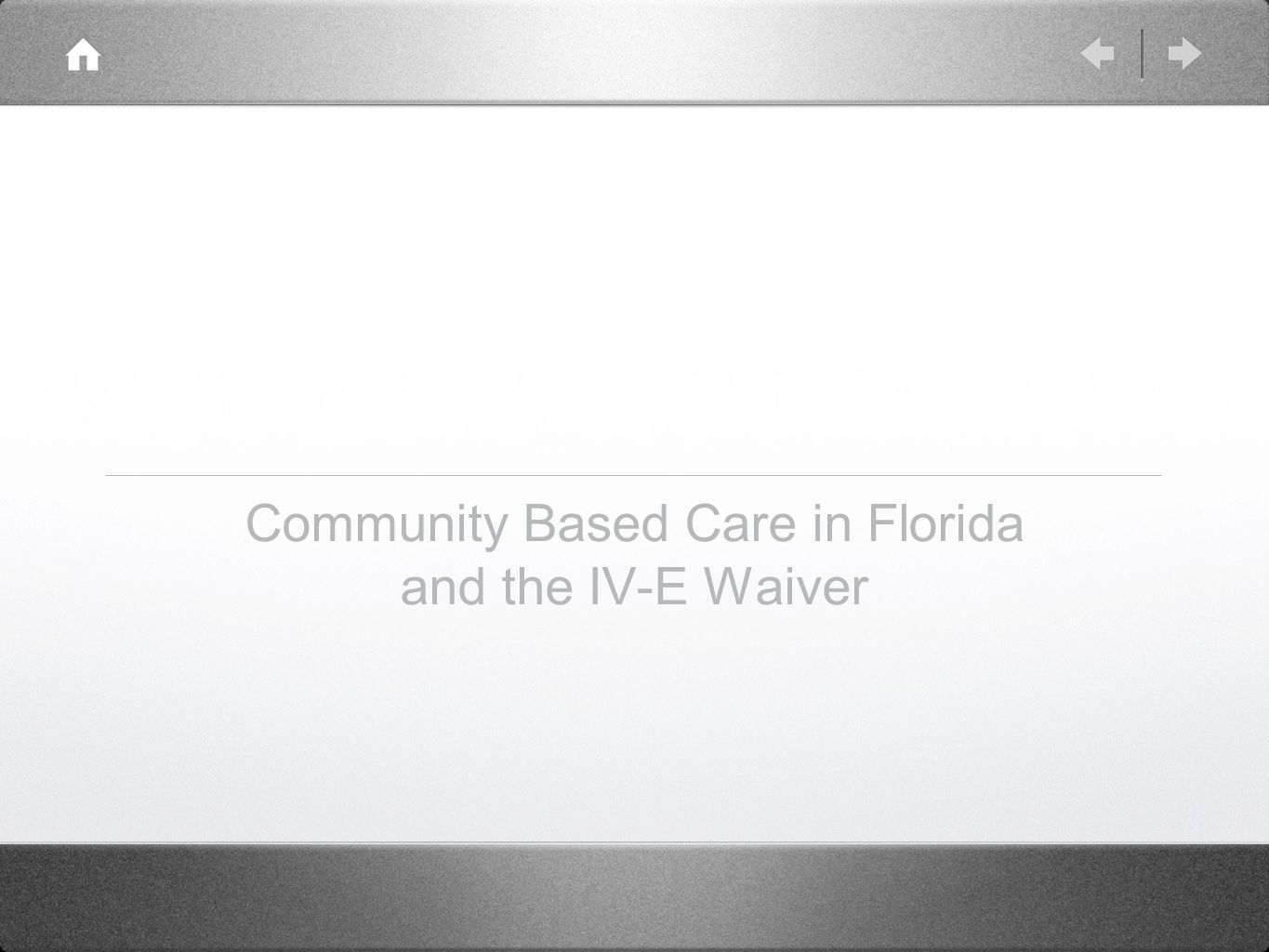 Florida s Waiver - Approved 2006 Impact of Community Based Care and Waiver New Federal Waiver - Authorized 2011