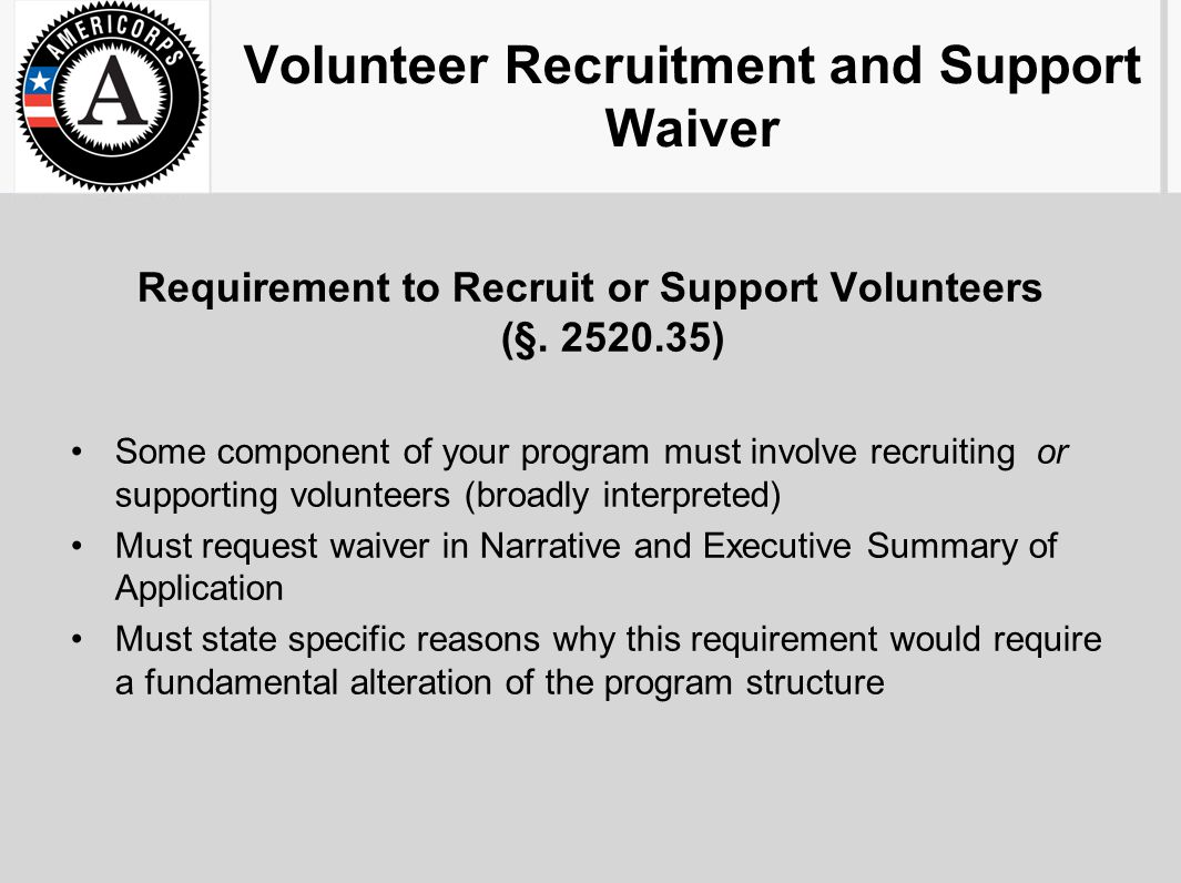 Volunteer Recruitment and Support Waiver Requirement to Recruit or Support Volunteers (§. 2520.35) Some component of your program must involve recruit