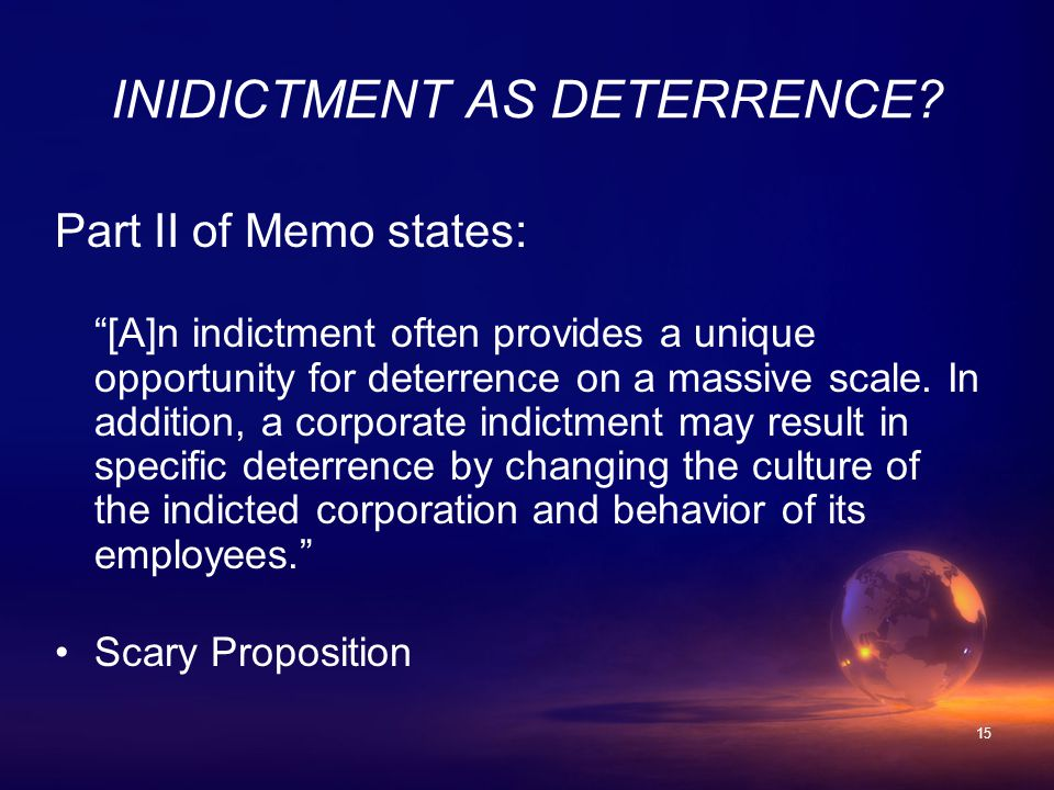 15 Part II of Memo states: [A]n indictment often provides a unique opportunity for deterrence on a massive scale.
