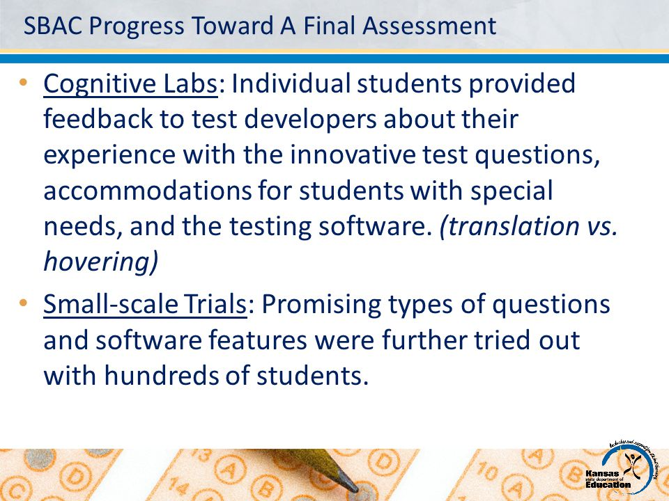 SBAC Progress Toward A Final Assessment Cognitive Labs: Individual students provided feedback to test developers about their experience with the innov