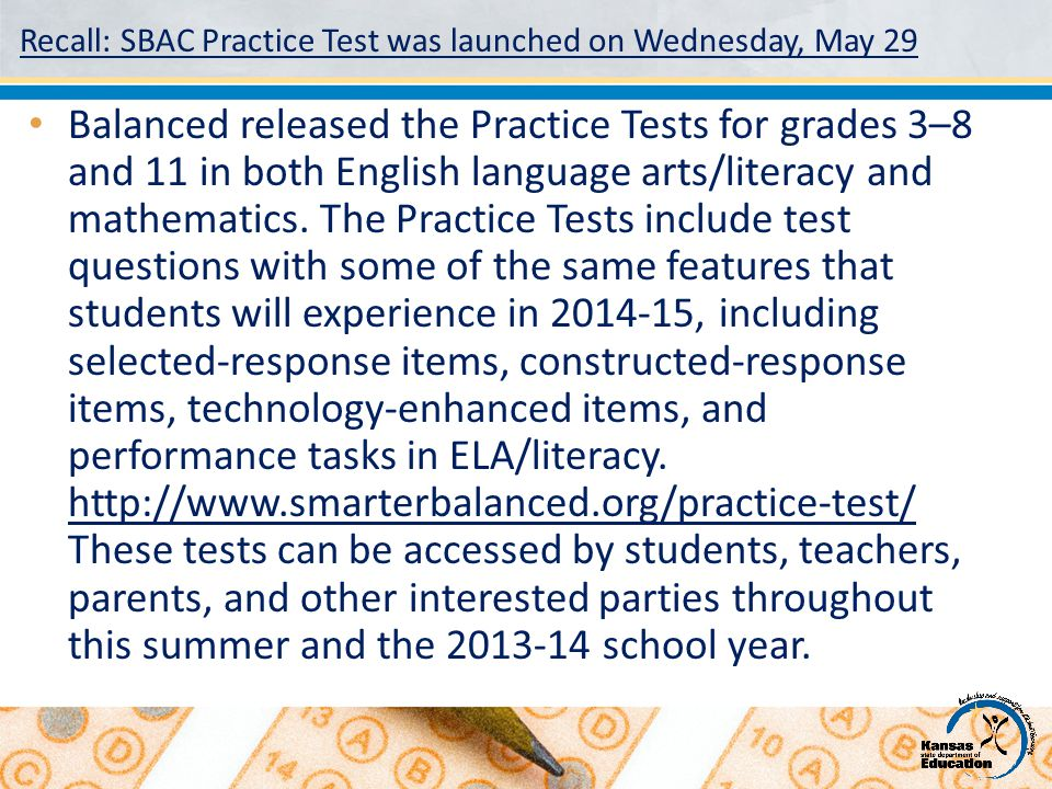 Recall: SBAC Practice Test was launched on Wednesday, May 29 Balanced released the Practice Tests for grades 3–8 and 11 in both English language arts/