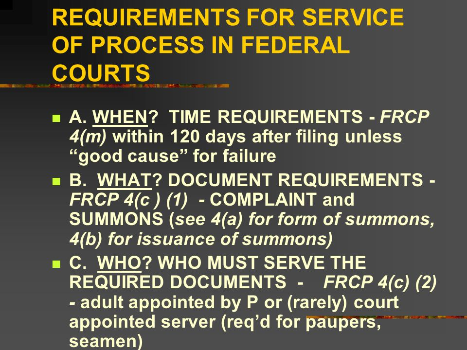 REQUIREMENTS FOR SERVICE OF PROCESS IN FEDERAL COURTS A.