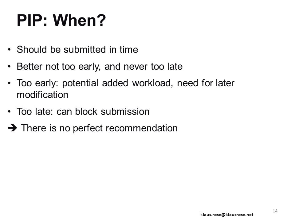 PIP: When? Should be submitted in time Better not too early, and never too late Too early: potential added workload, need for later modification Too l