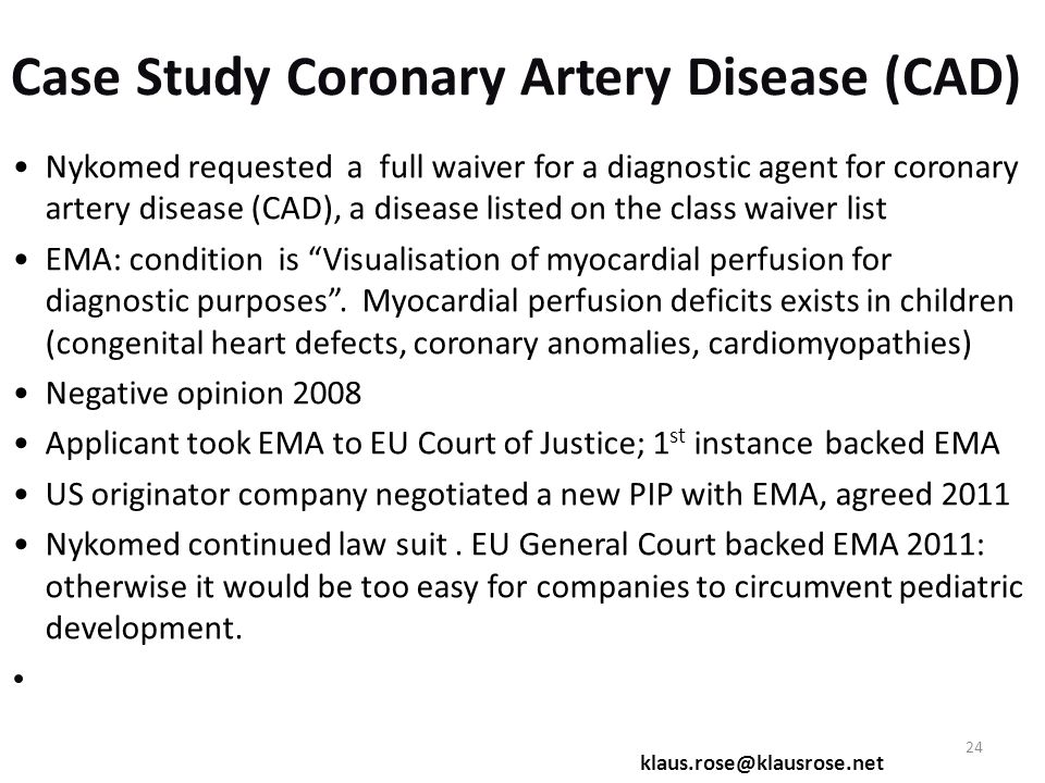 Case Study Coronary Artery Disease (CAD) Nykomed requested a full waiver for a diagnostic agent for coronary artery disease (CAD), a disease listed on the class waiver list EMA: condition is Visualisation of myocardial perfusion for diagnostic purposes .