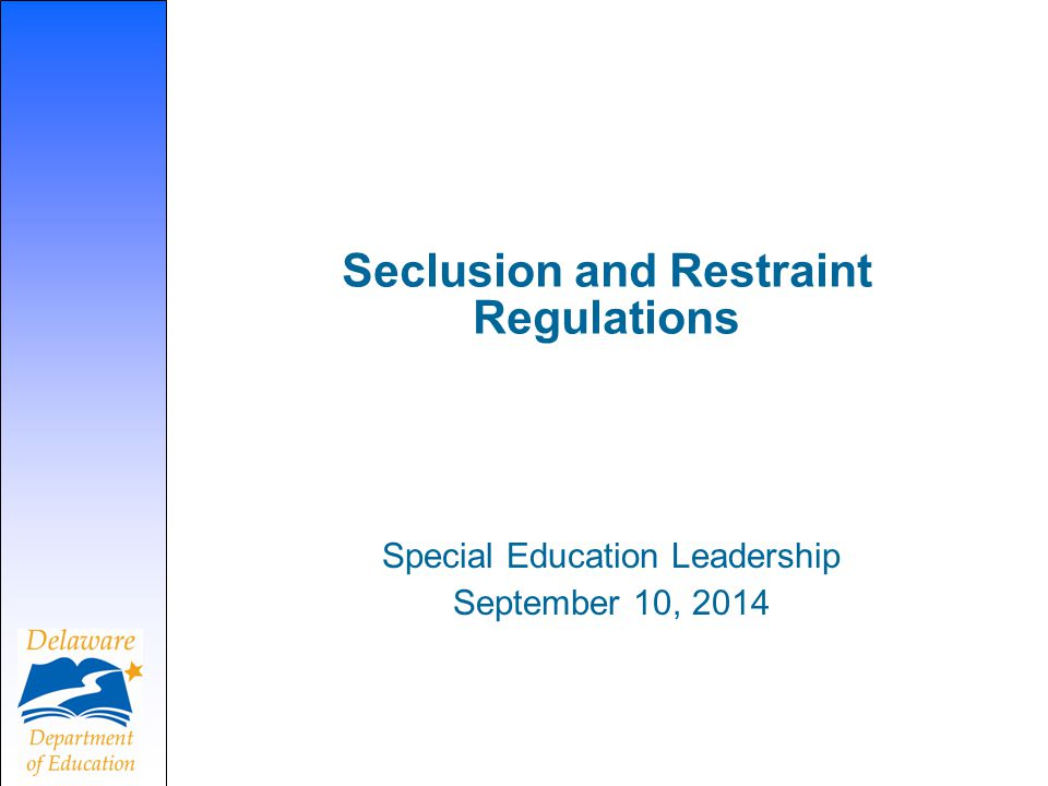 Seclusion and Restraint Regulations Special Education Leadership September 10, 2014