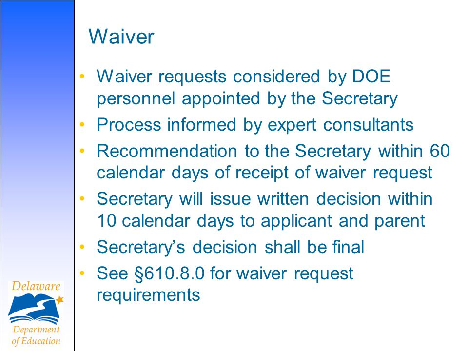 Waiver Waiver requests considered by DOE personnel appointed by the Secretary Process informed by expert consultants Recommendation to the Secretary w