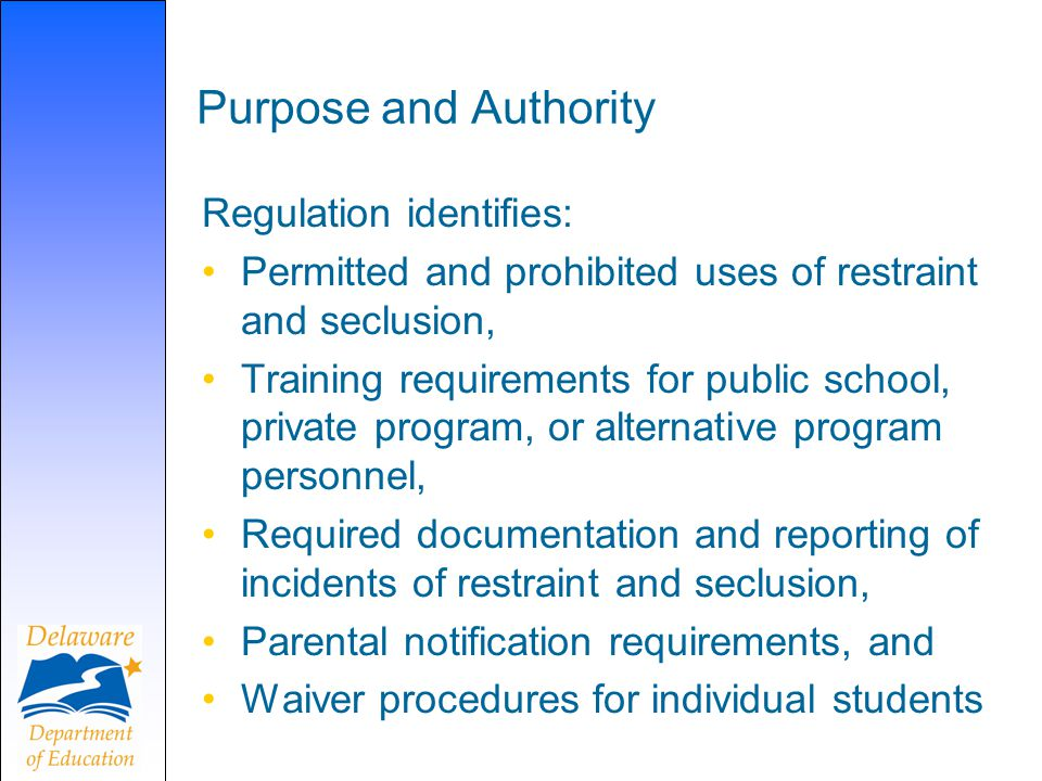 Purpose and Authority Regulation identifies: Permitted and prohibited uses of restraint and seclusion, Training requirements for public school, privat