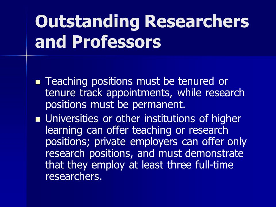 Outstanding Researchers and Professors Teaching positions must be tenured or tenure track appointments, while research positions must be permanent.