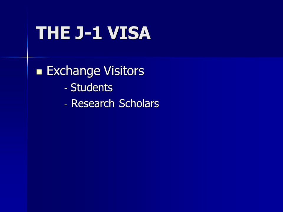 THE J-1 VISA Exchange Visitors Exchange Visitors - Students - Research Scholars
