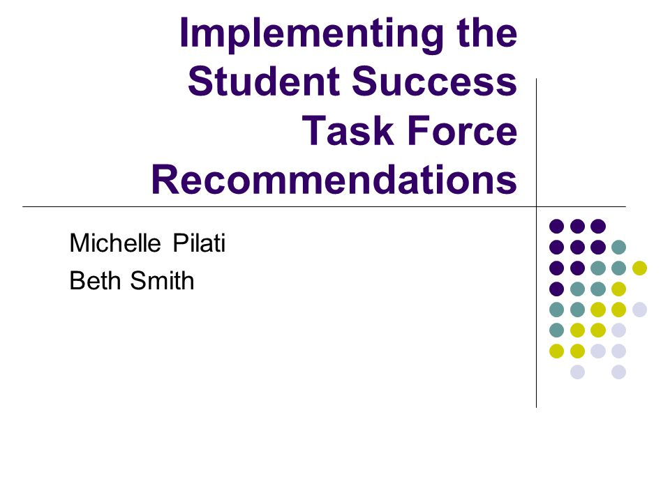 Implementing the Student Success Task Force Recommendations Michelle Pilati Beth Smith