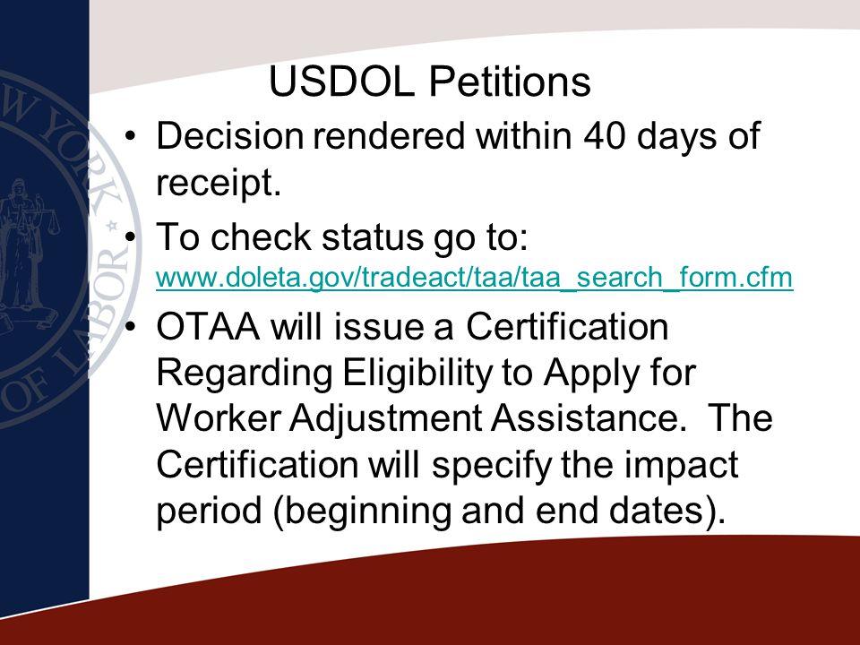 USDOL Petitions Decision rendered within 40 days of receipt. To check status go to: www.doleta.gov/tradeact/taa/taa_search_form.cfm www.doleta.gov/tra