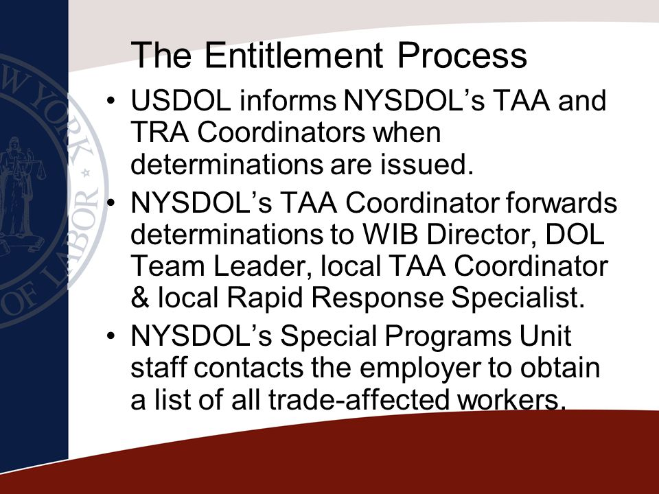 The Entitlement Process USDOL informs NYSDOL's TAA and TRA Coordinators when determinations are issued. NYSDOL's TAA Coordinator forwards determinatio