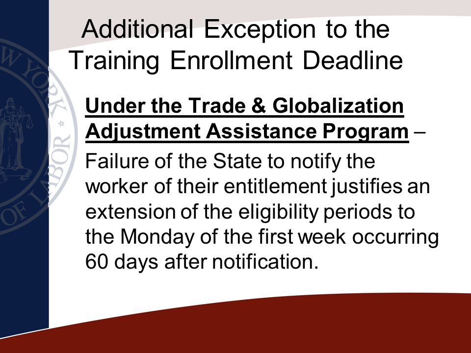 Additional Exception to the Training Enrollment Deadline Under the Trade & Globalization Adjustment Assistance Program – Failure of the State to notif
