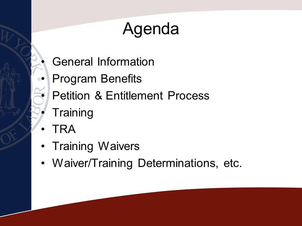 Agenda General Information Program Benefits Petition & Entitlement Process Training TRA Training Waivers Waiver/Training Determinations, etc.