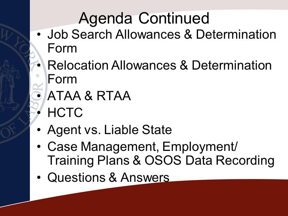 Agenda Continued Job Search Allowances & Determination Form Relocation Allowances & Determination Form ATAA & RTAA HCTC Agent vs. Liable State Case Ma