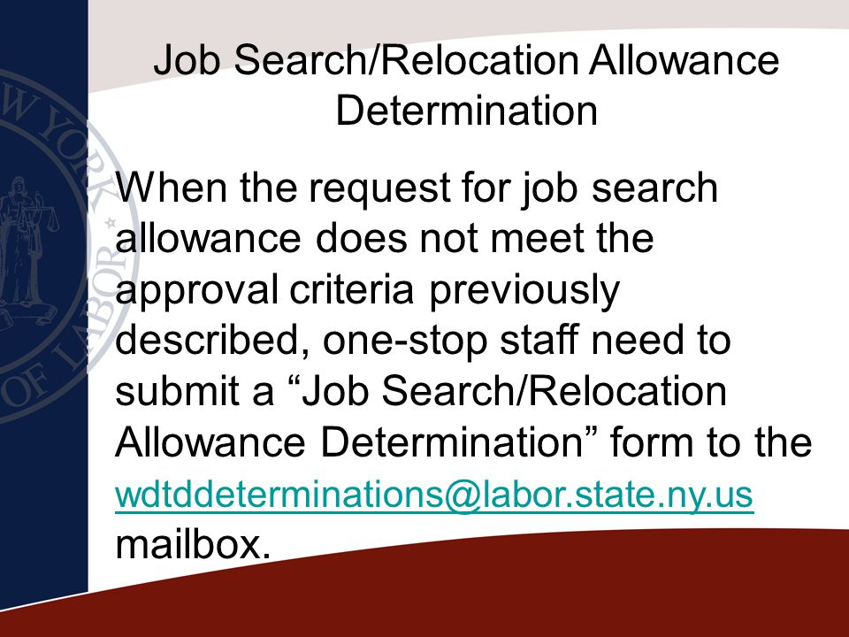 Job Search/Relocation Allowance Determination When the request for job search allowance does not meet the approval criteria previously described, one-