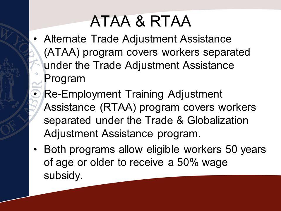 ATAA & RTAA Alternate Trade Adjustment Assistance (ATAA) program covers workers separated under the Trade Adjustment Assistance Program Re-Employment