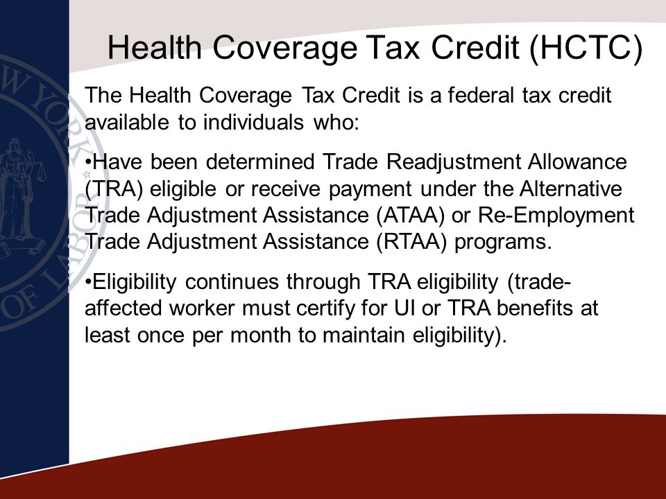 Health Coverage Tax Credit (HCTC) The Health Coverage Tax Credit is a federal tax credit available to individuals who: Have been determined Trade Read