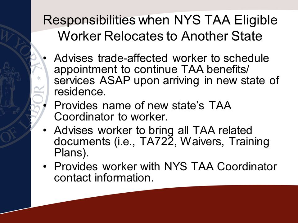 Responsibilities when NYS TAA Eligible Worker Relocates to Another State Advises trade-affected worker to schedule appointment to continue TAA benefit