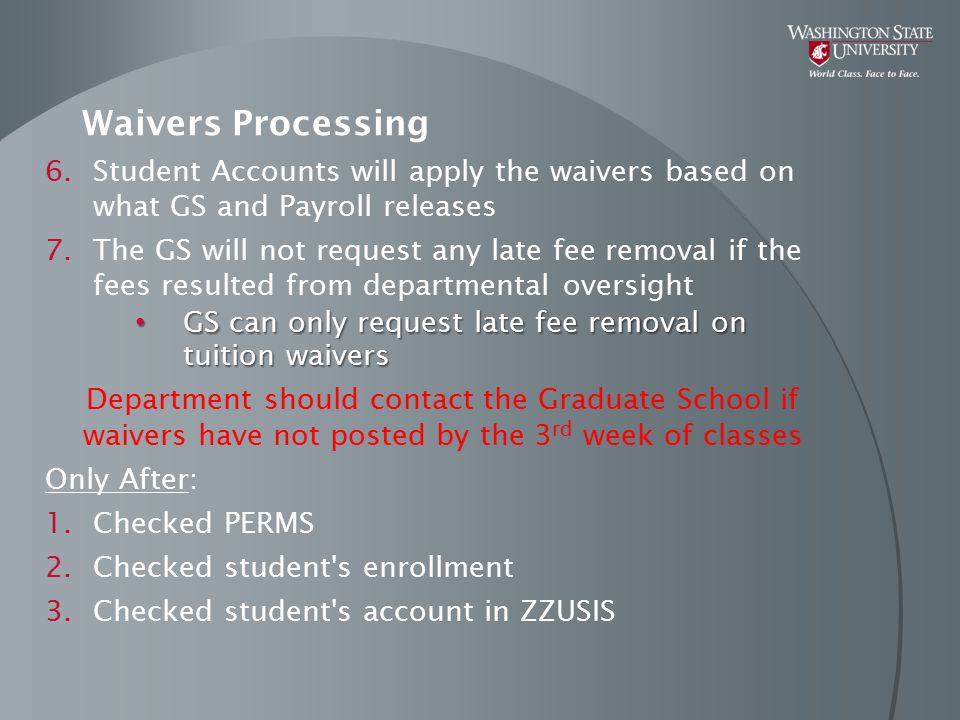Waivers Processing 6. 6.Student Accounts will apply the waivers based on what GS and Payroll releases 7. 7.The GS will not request any late fee remova