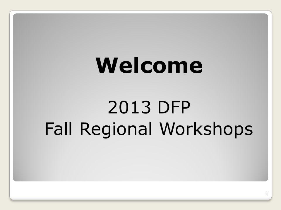 Welcome 2013 DFP Fall Regional Workshops 1