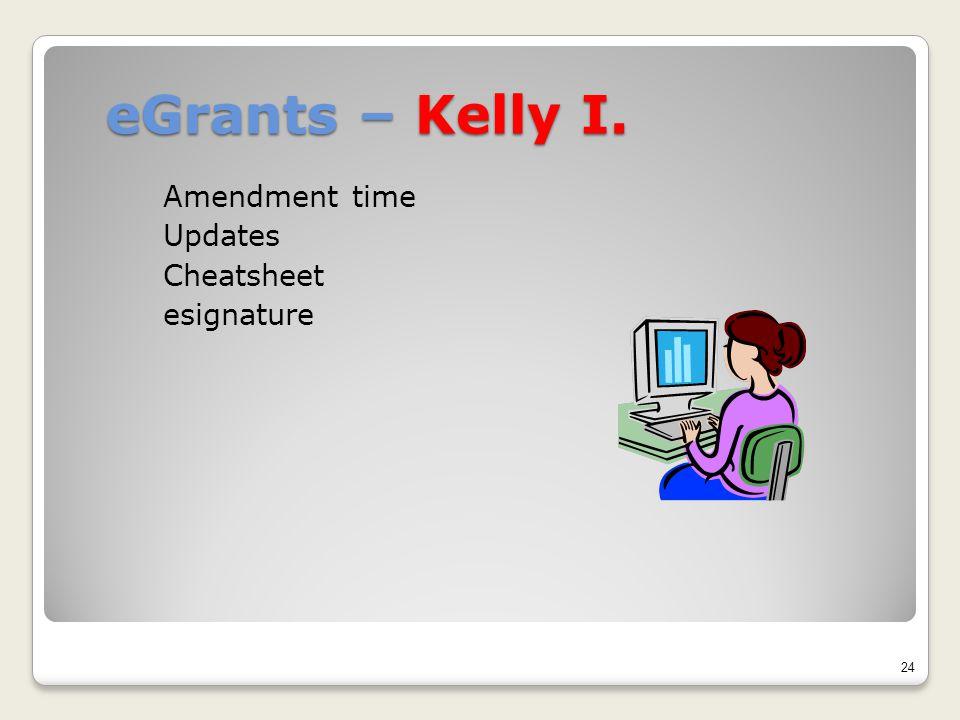 eGrants – Kelly I. Amendment time Updates Cheatsheet esignature 24