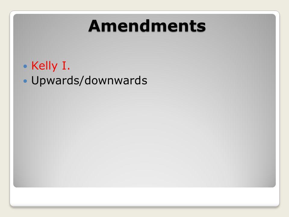 Amendments Kelly I. Upwards/downwards